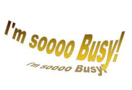 So busy